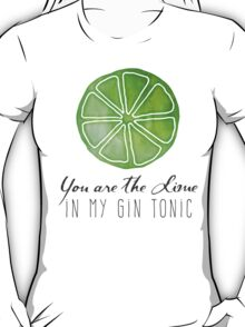 You are the lime in my gin tonic T-Shirt