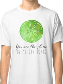 You are the lime in my gin tonic Classic T-Shirt