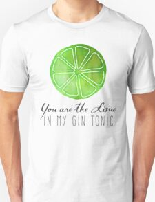 You are the lime in my gin tonic Unisex T-Shirt