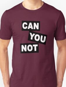 """""""Can You Not"""" T-Shirt"""