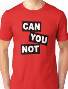 """""""Can You Not"""" Unisex T-Shirt"""