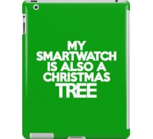 My smart watch is also a Christmas tree iPad Case/Skin