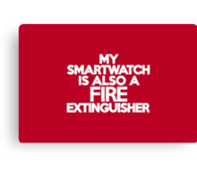 My smart watch is also a fire extinguisher Canvas Print