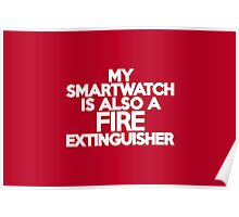 My smart watch is also a fire extinguisher Poster