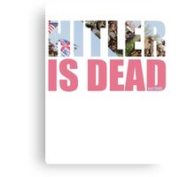 HITLER IS DEAD Canvas Print