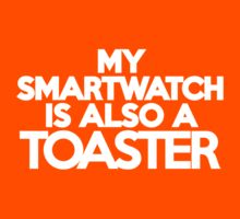 My smart watch is also a toaster Kids Clothes
