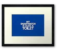 My smart watch is also a toilet Framed Print