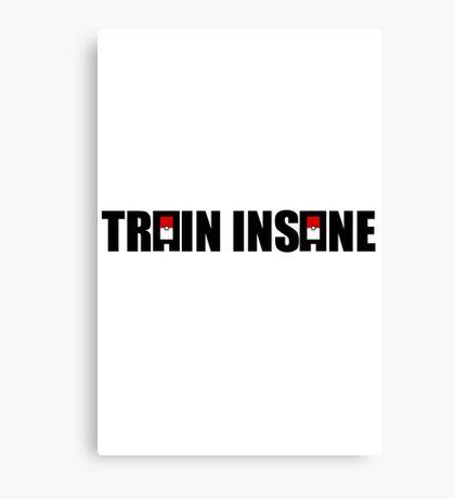 Train Insane Canvas Print