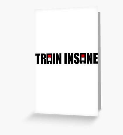 Train Insane Greeting Card