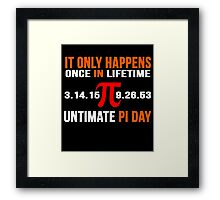 It Only Happens Once In Life Time Ultimate PI Day Framed Print