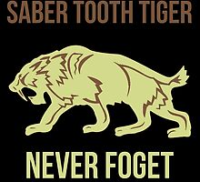 Saber Tooth Tiger Never Foget by birthdaytees