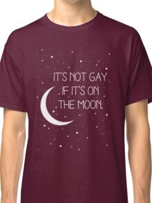 It's Not Gay If It's On The Moon Classic T-Shirt