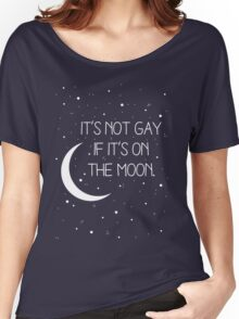 It's Not Gay If It's On The Moon Women's Relaxed Fit T-Shirt