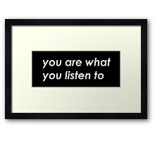 You are what you listen to - Black Framed Print