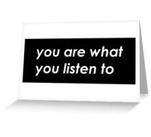 You are what you listen to - Black Greeting Card