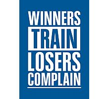 Winners Train Losers Complain Inspirational Quote Photographic Print