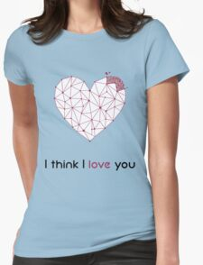 I think I love you Womens Fitted T-Shirt