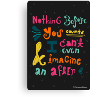 Nothing before you counts Canvas Print