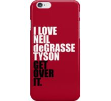 I love Neil deGrasse Tyson (get over it) iPhone Case/Skin