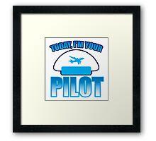 Today, I'm your Pilot Framed Print