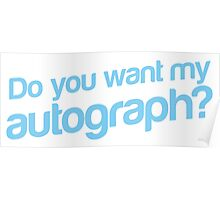 Do you want my Autograph? Poster