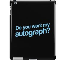 Do you want my Autograph? iPad Case/Skin