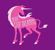 NEVER STOP DREAMING with unicorn rough by jazzydevil