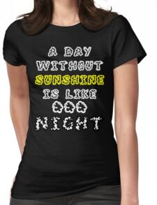 A Day Without Sunshine Is Like...Night Womens Fitted T-Shirt
