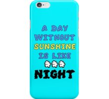 A Day Without Sunshine Is Like...Night iPhone Case/Skin