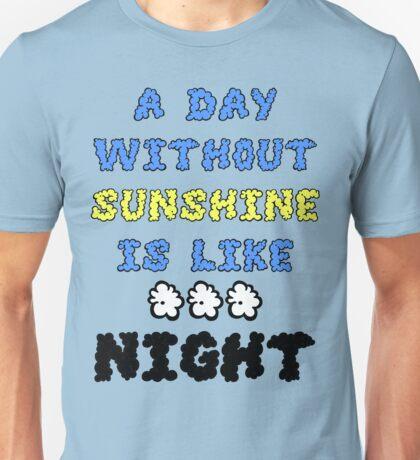 A Day Without Sunshine Is Like...Night Unisex T-Shirt