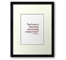 Don't stay in bed... (Amazing Sayings) Framed Print