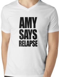 Amy says relapse Mens V-Neck T-Shirt