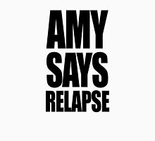 Amy says relapse Unisex T-Shirt