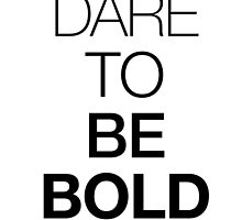 Dare to be BOLD by unitycreative