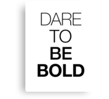 Dare to be BOLD Canvas Print