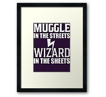Muggle In The Streets Wizard In The Sheets T Shirt Framed Print