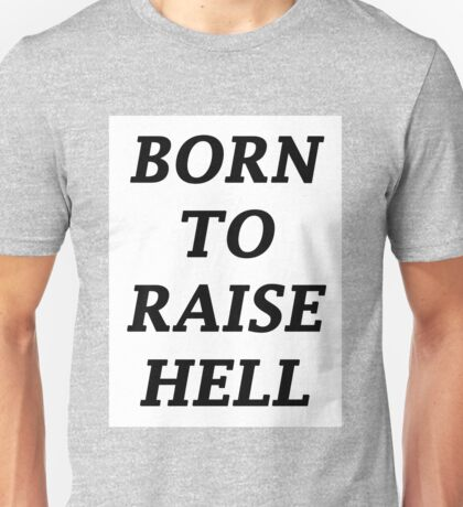 BORN TO RAISE HELL Unisex T-Shirt