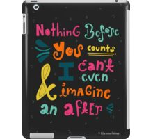 Nothing before you counts iPad Case/Skin