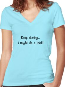Keep staring... i might do a trick! Women's Fitted V-Neck T-Shirt