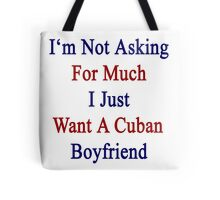 I'm Not Asking For Much I Just Want A Cuban Boyfriend  Tote Bag