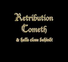 Retribution Cometh & Hells Close Behind! Revenge, Biblical Warning! by TOM HILL - Designer