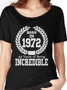 Born In 1972 43 Years Of Being Incredible Women's Relaxed Fit T-Shirt