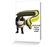 Check yourself before you Shrek yourself Greeting Card