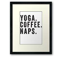 Yoga. Coffee. Naps. Framed Print