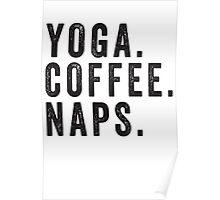 Yoga. Coffee. Naps. Poster