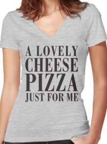 A Lovely Cheese Pizza, Just For Me Women's Fitted V-Neck T-Shirt