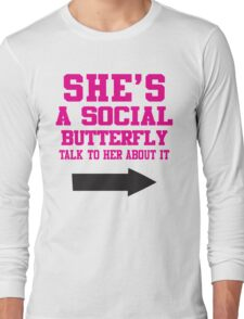 She's A Social Butterfly, Talk To Her About It / She's Socially Awkward, Don't Ask Her About It Long Sleeve T-Shirt