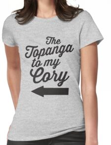 The Topanga To My Cory / Boy Meets World / Girl Meets World / The Cory To My Topanga Couples Matching Shirts Womens Fitted T-Shirt