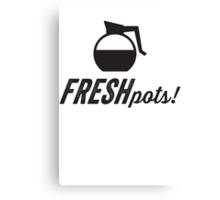 Fresh Pots! (Coffee) Canvas Print