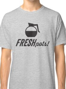 Fresh Pots! (Coffee) Classic T-Shirt